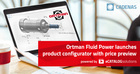 Ortman Fluid Power launches all-new on-demand configurator tool with 3D CAD downloads and live pricing