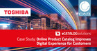 Case study shows how Toshiba unlocked hidden revenue from their digital product catalog